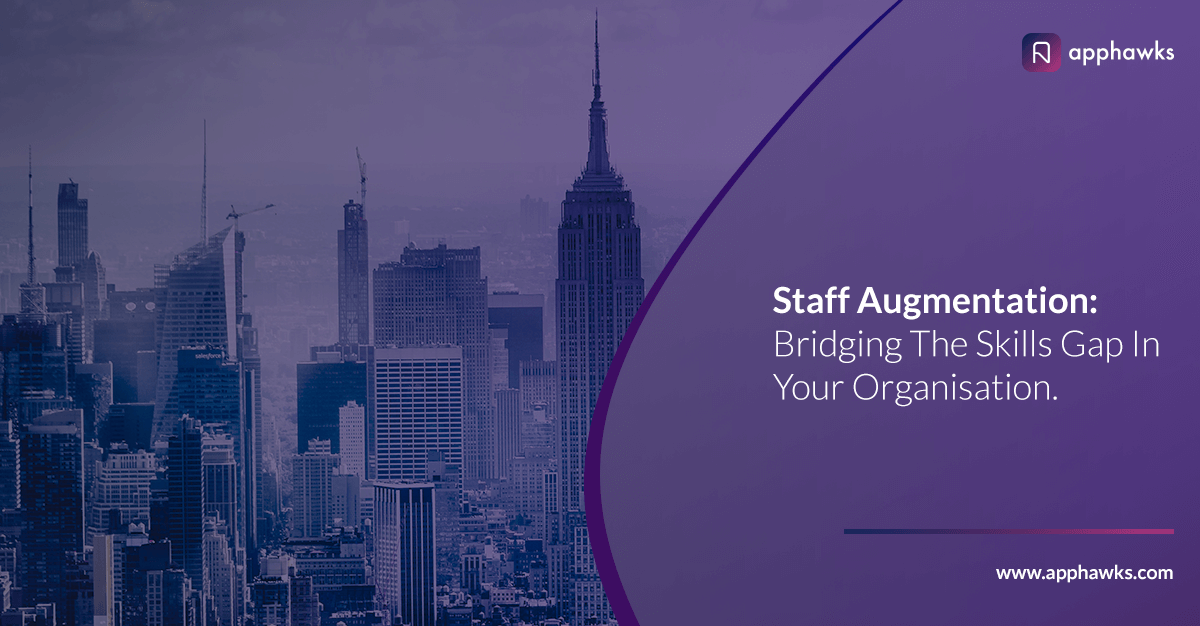 Staff Augmentation: Bridging The Skills Gap In Your Organisation